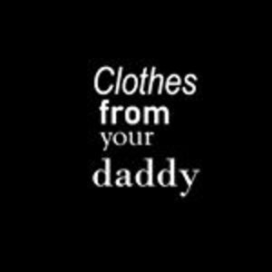 Clothes from your daddy